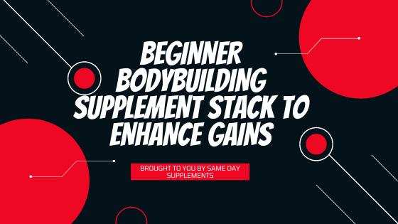 Beginner Bodybuilding Supplement Stack to enhance Gains