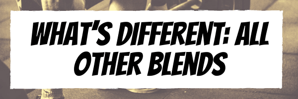 What's Different: All Other Blends