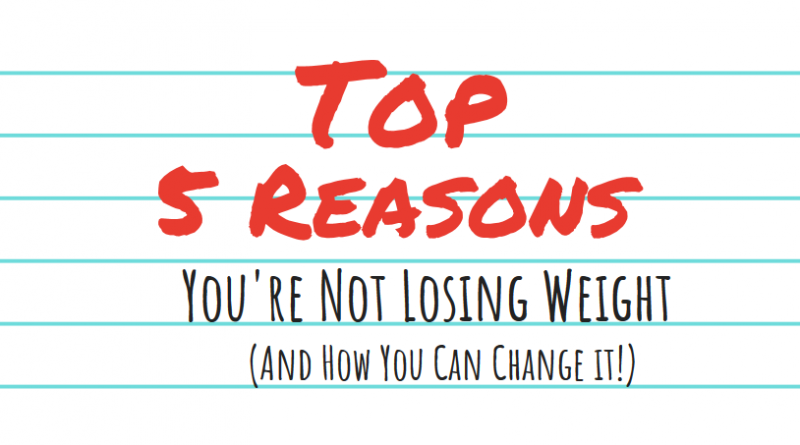 Top 5 Reason You're Not Losing Weight